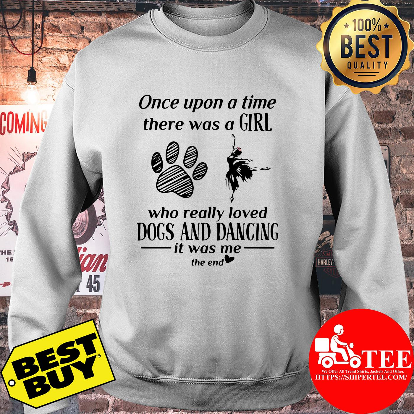Once upon a time there was a girl who really loved dogs and dancing sweatshirt