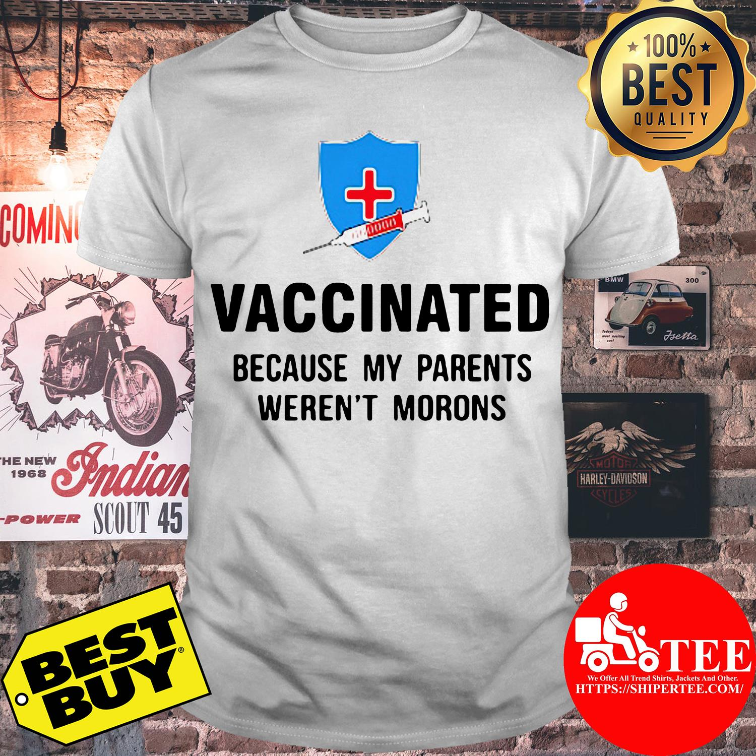 Vaccinated because my parents weren't morons shirt