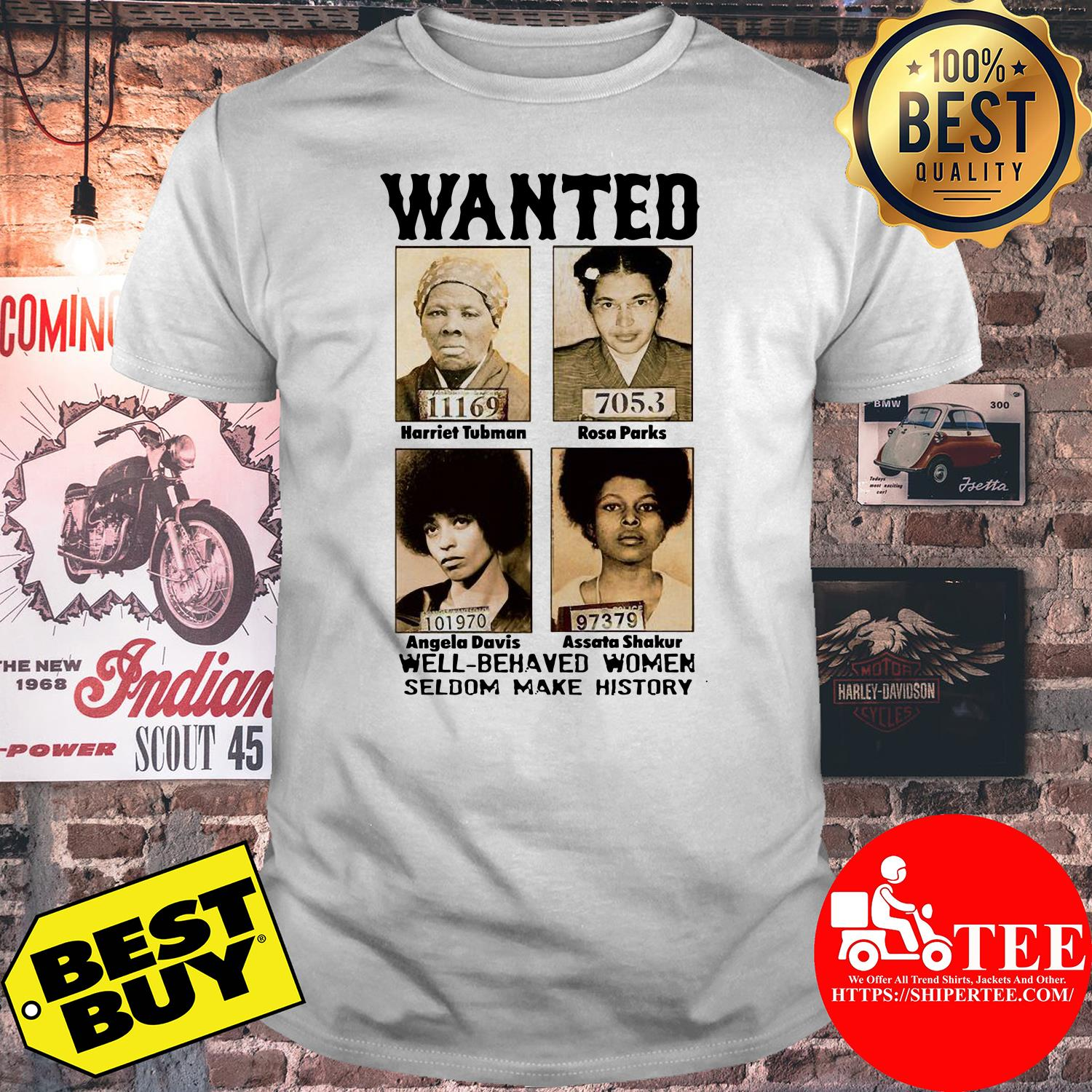 Wanted well-behaved women seldom make history shirt