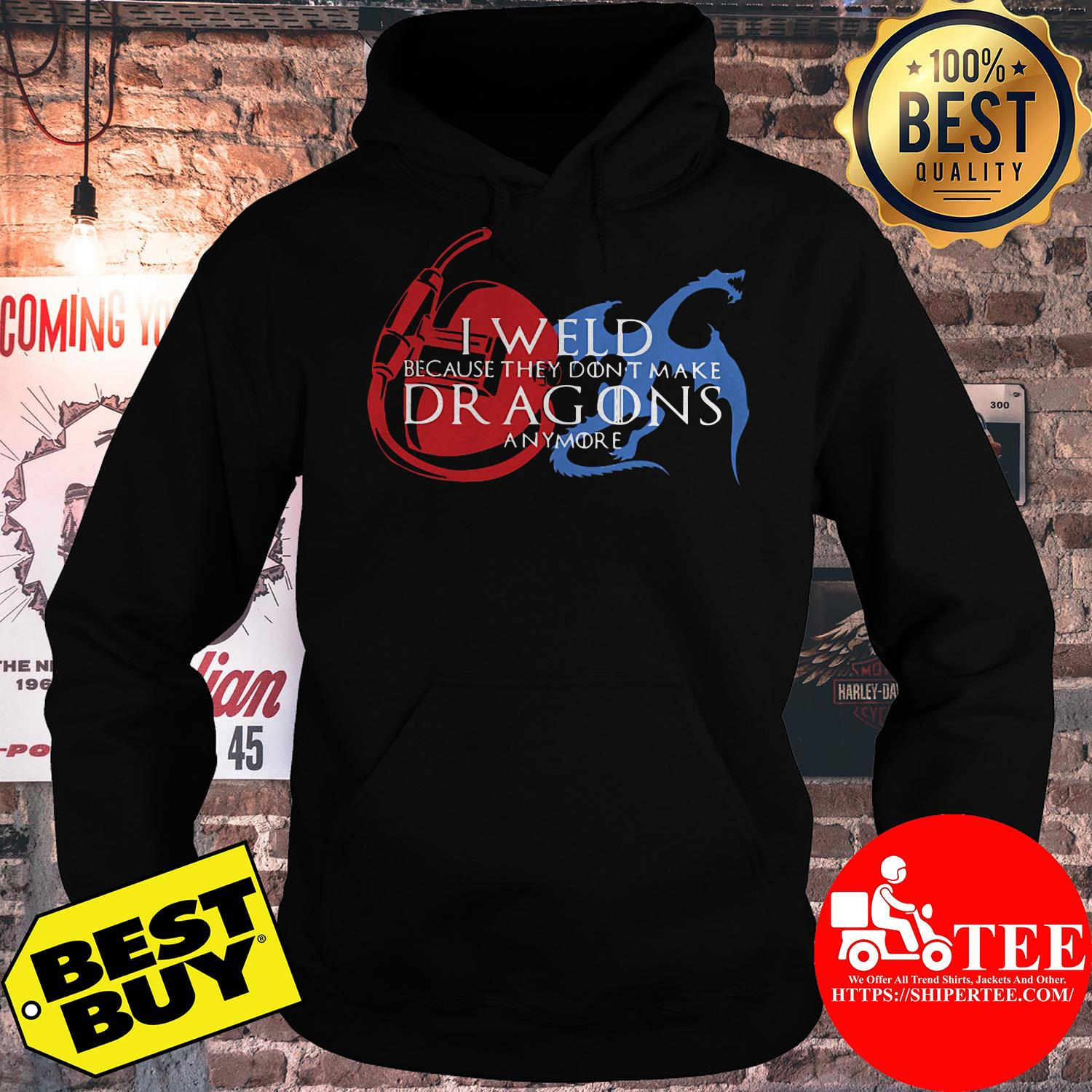I weld because they don't make dragons anymore hoodie