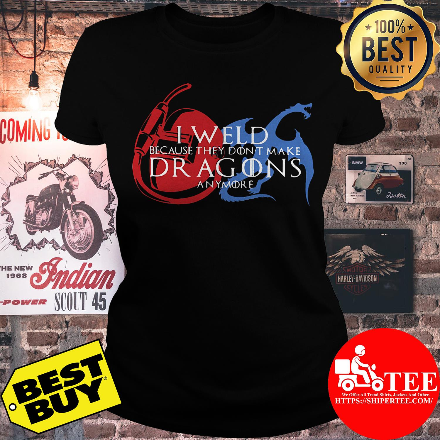 I weld because they don't make dragons anymore ladies tee