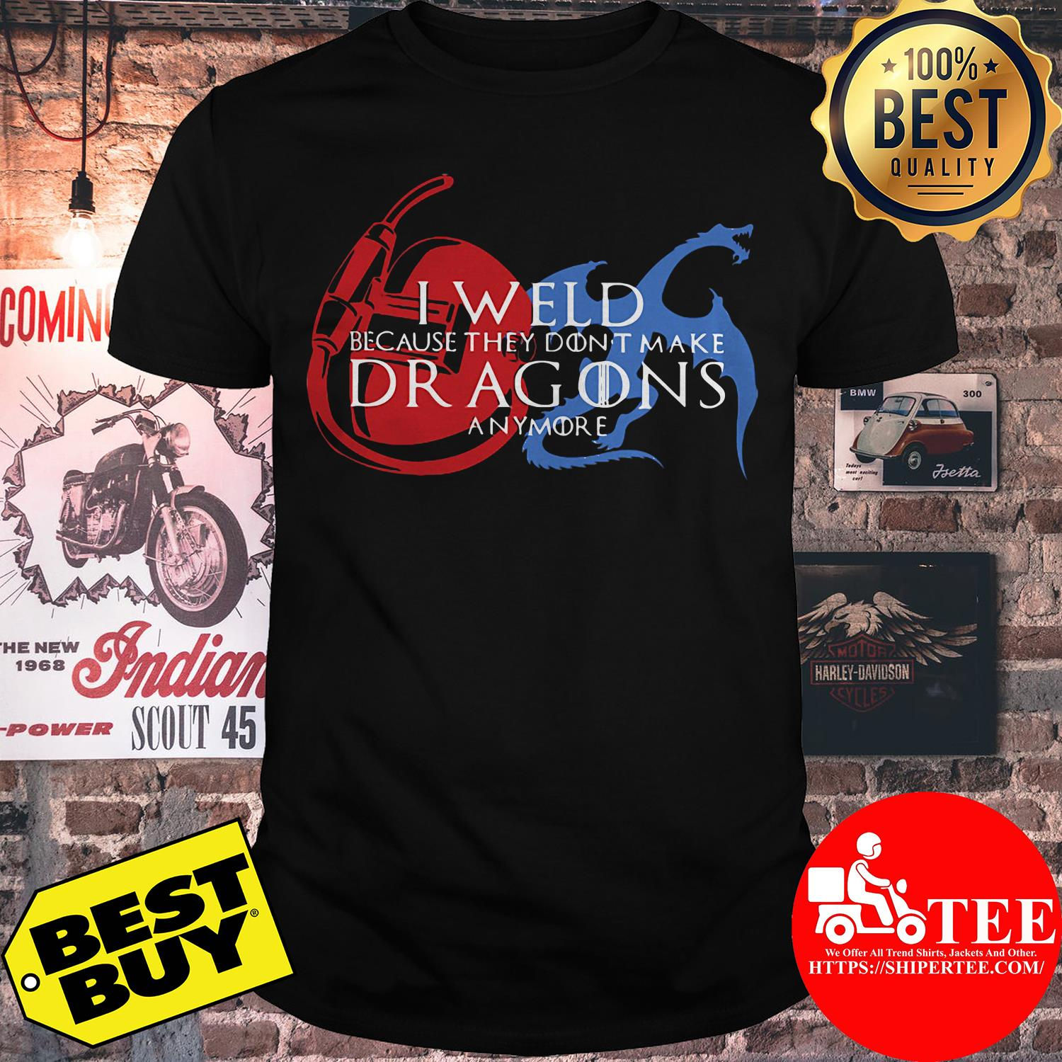 I weld because they don't make dragons anymore shirt