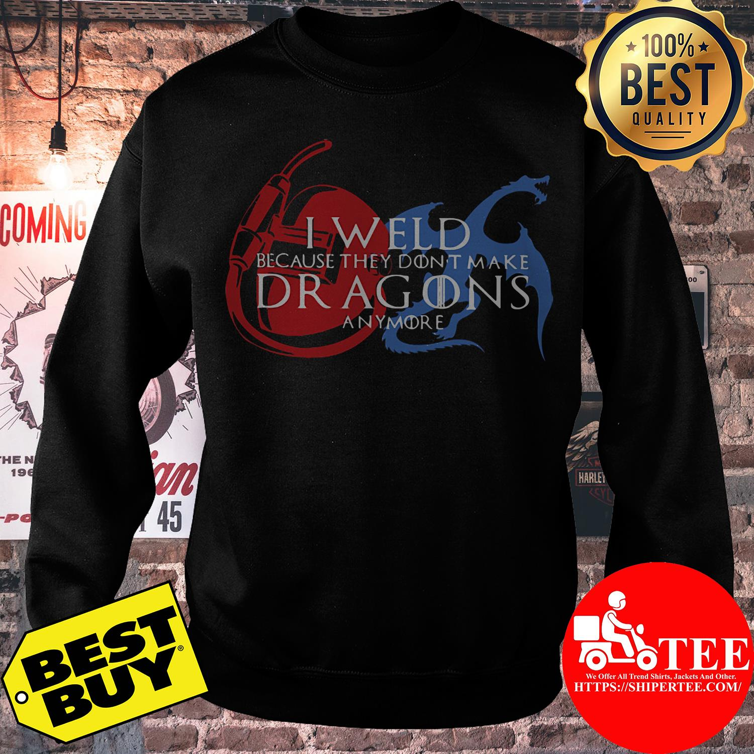 I weld because they don't make dragons anymore sweatshirt