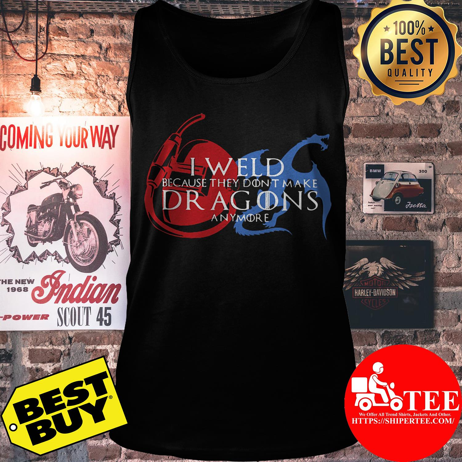 I weld because they don't make dragons anymore tank top