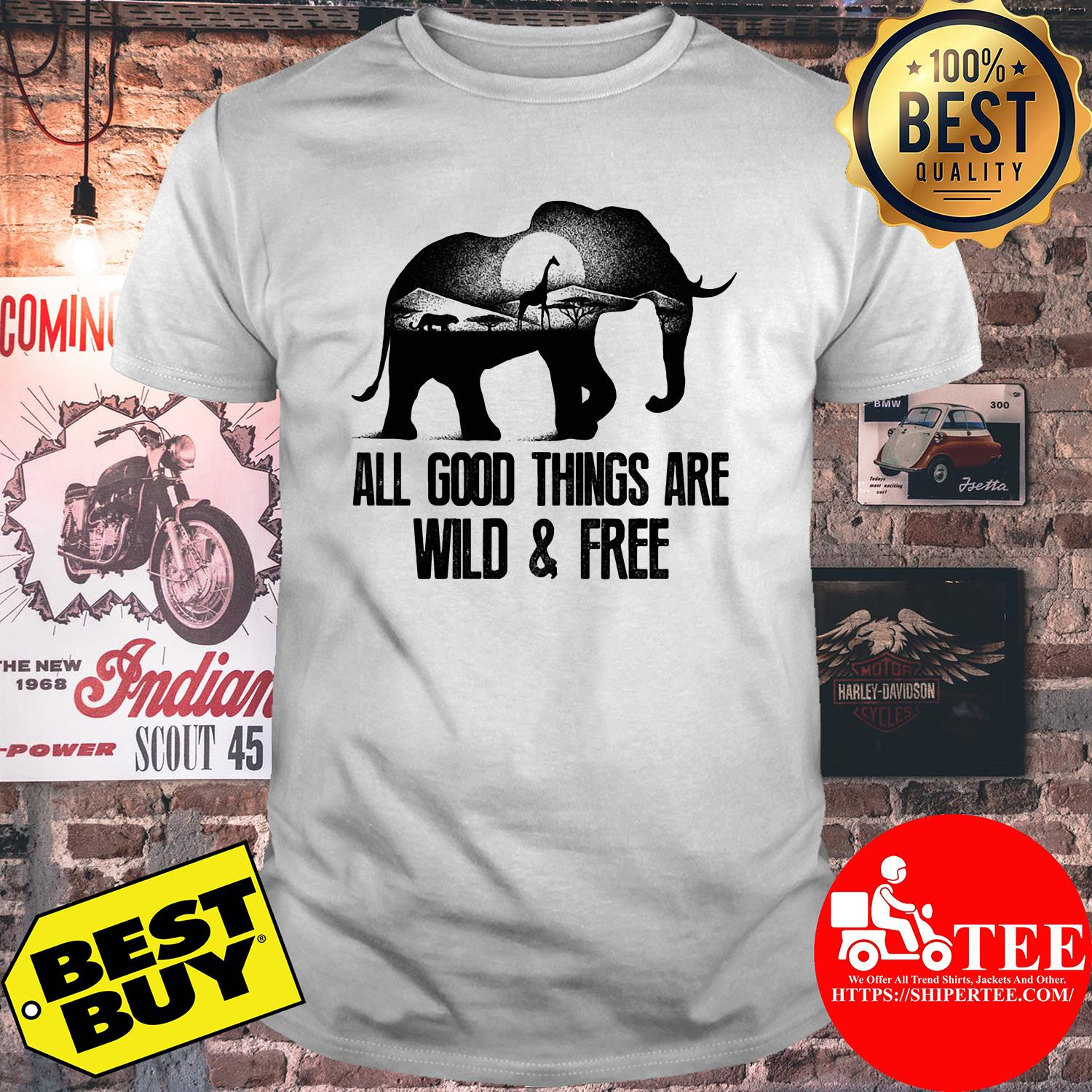Wild animals all good things are wild and free shirt