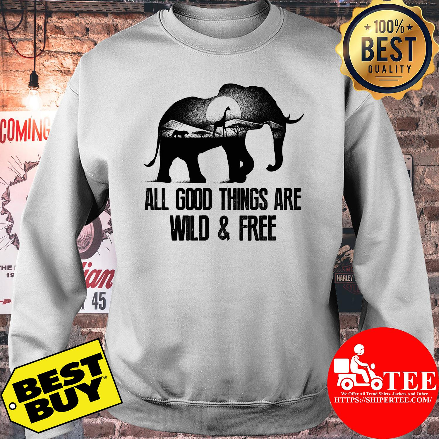 Wild animals all good things are wild and free sweatshirt