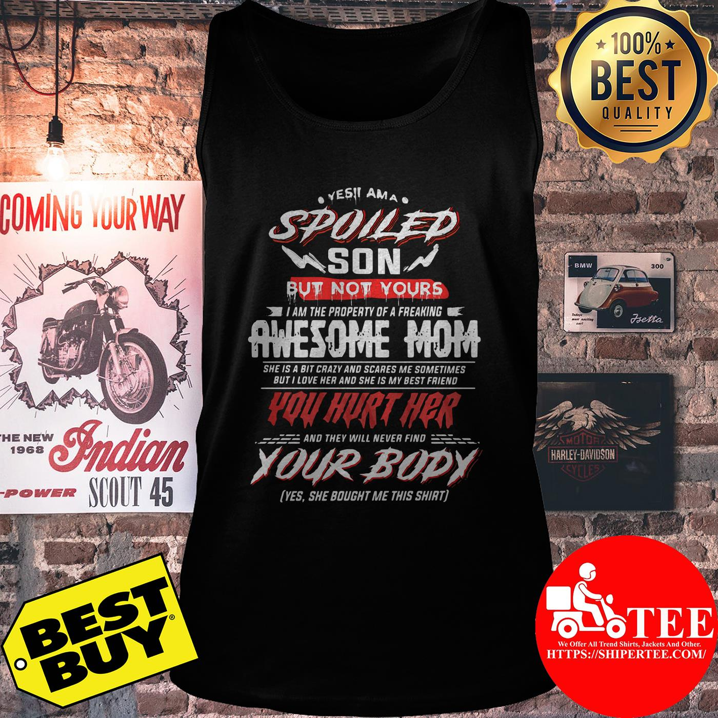 Yes I am a spoiled son but not yours I am the property of a freaking awesome mom tank top