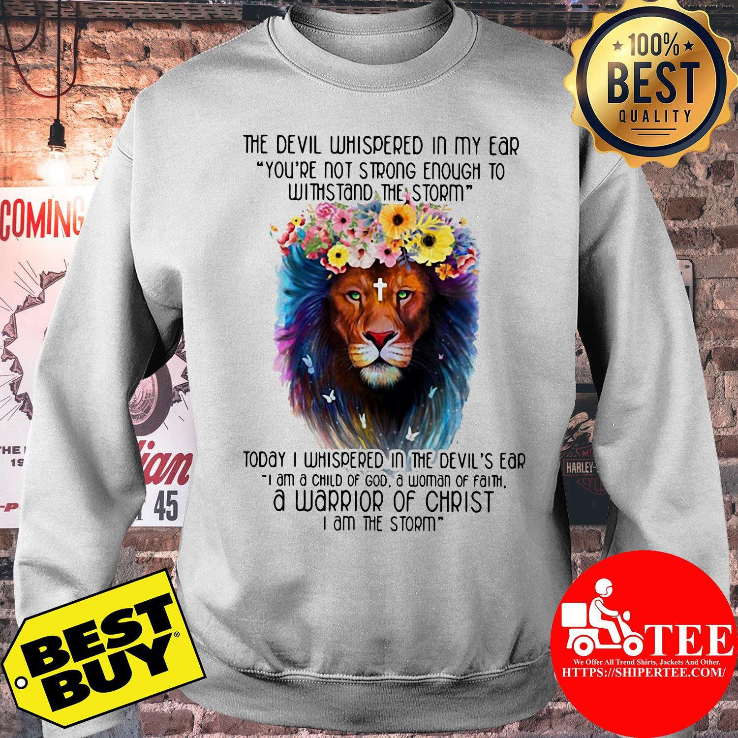 The Devil Whispered In My Ear Withstand The Storm Lion Flower sweatshirt