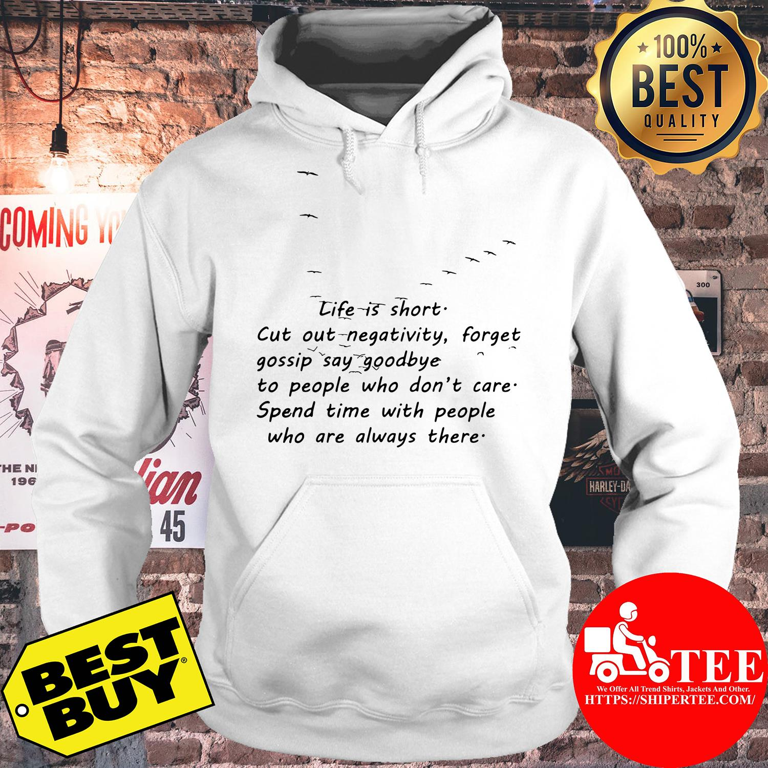 Life Is Short Cut Out Negativity Forget Gossip Say Goodbye to People Who Don't Care hoodie