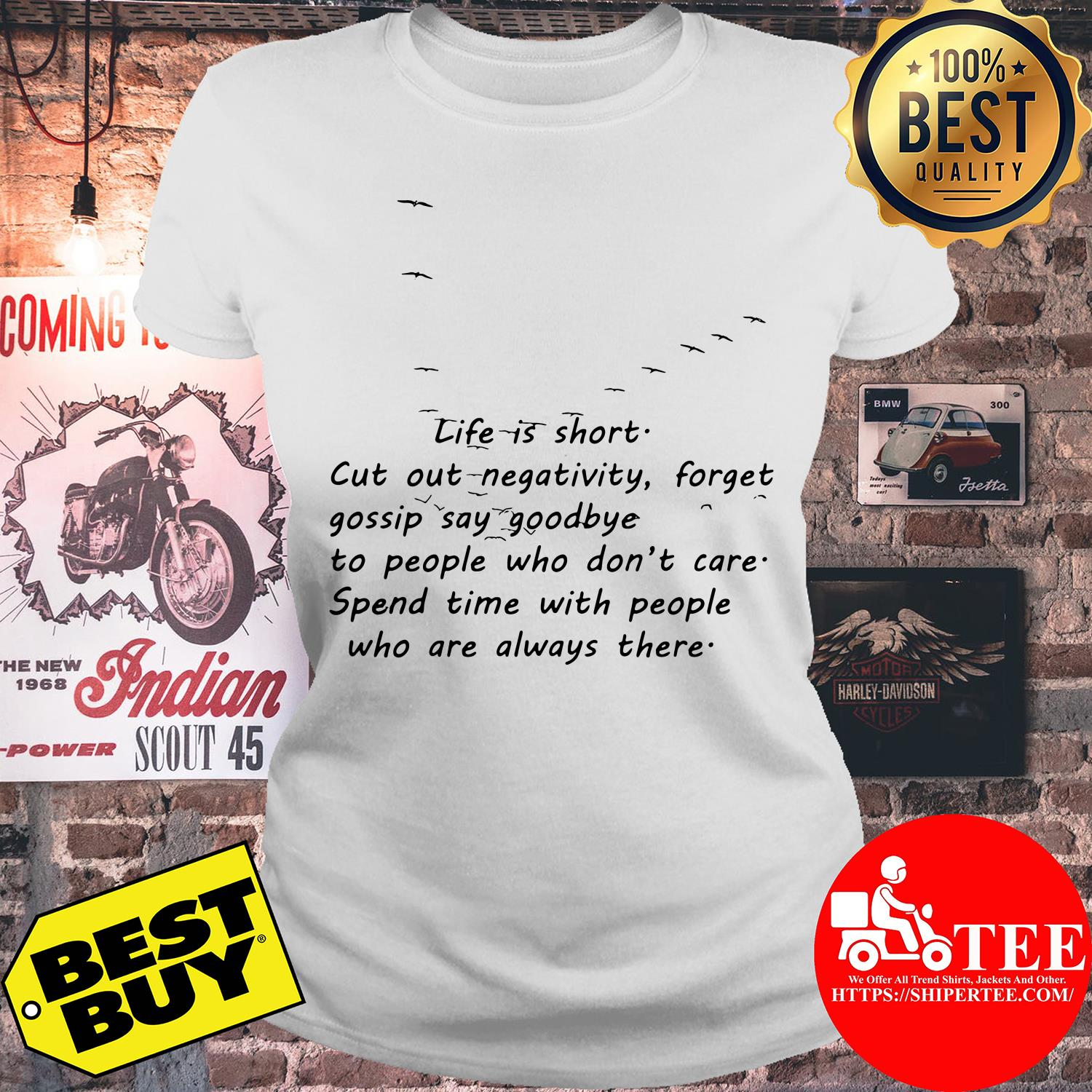 Life Is Short Cut Out Negativity Forget Gossip Say Goodbye to People Who Don't Care ladies tee