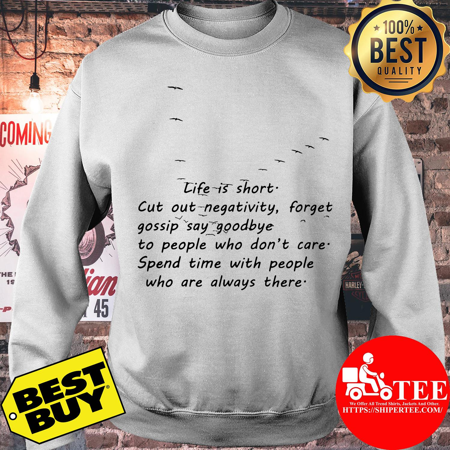Life Is Short Cut Out Negativity Forget Gossip Say Goodbye to People Who Don't Care sweatshirt