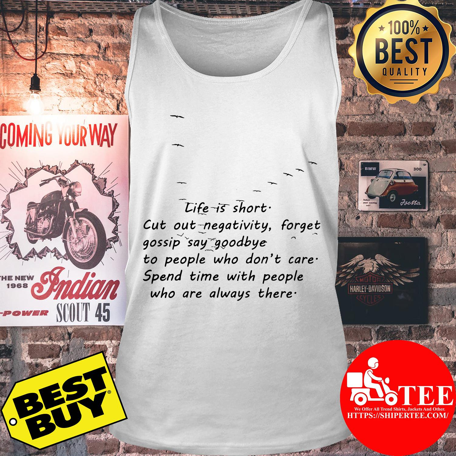 Life Is Short Cut Out Negativity Forget Gossip Say Goodbye to People Who Don't Care tank top