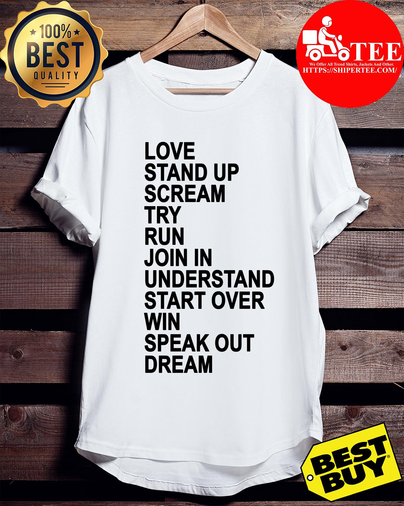 Love Stand Up Cream Try Run Join In Understand Start Over Win Speak Out Dream ladies tee