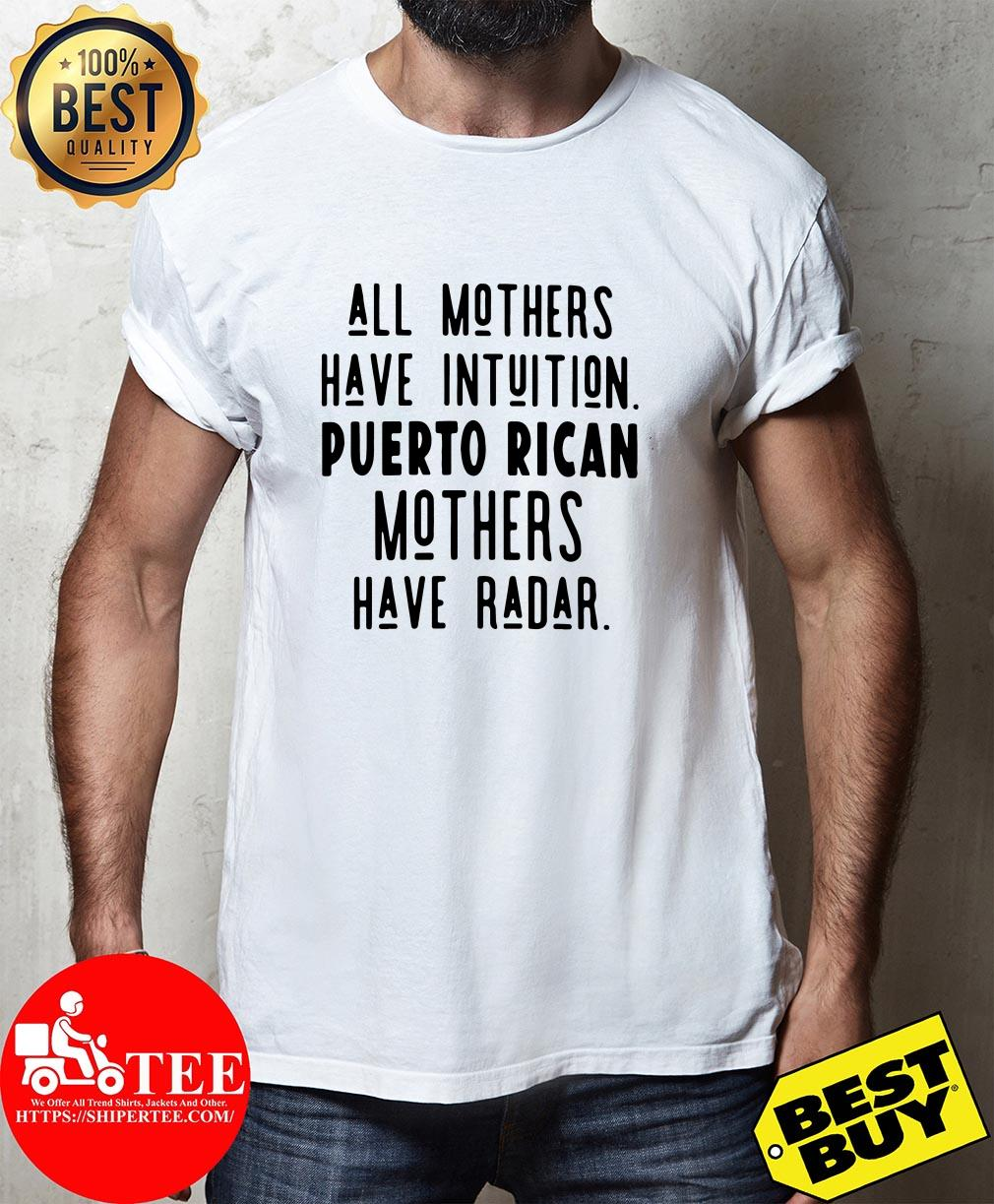 All mothers have intuition Puerto Rican mothers have Radar shirt