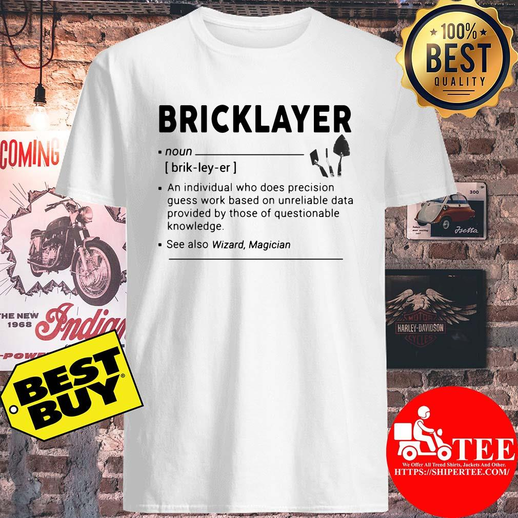 Bricklayer an individual who does precision guess work shirt