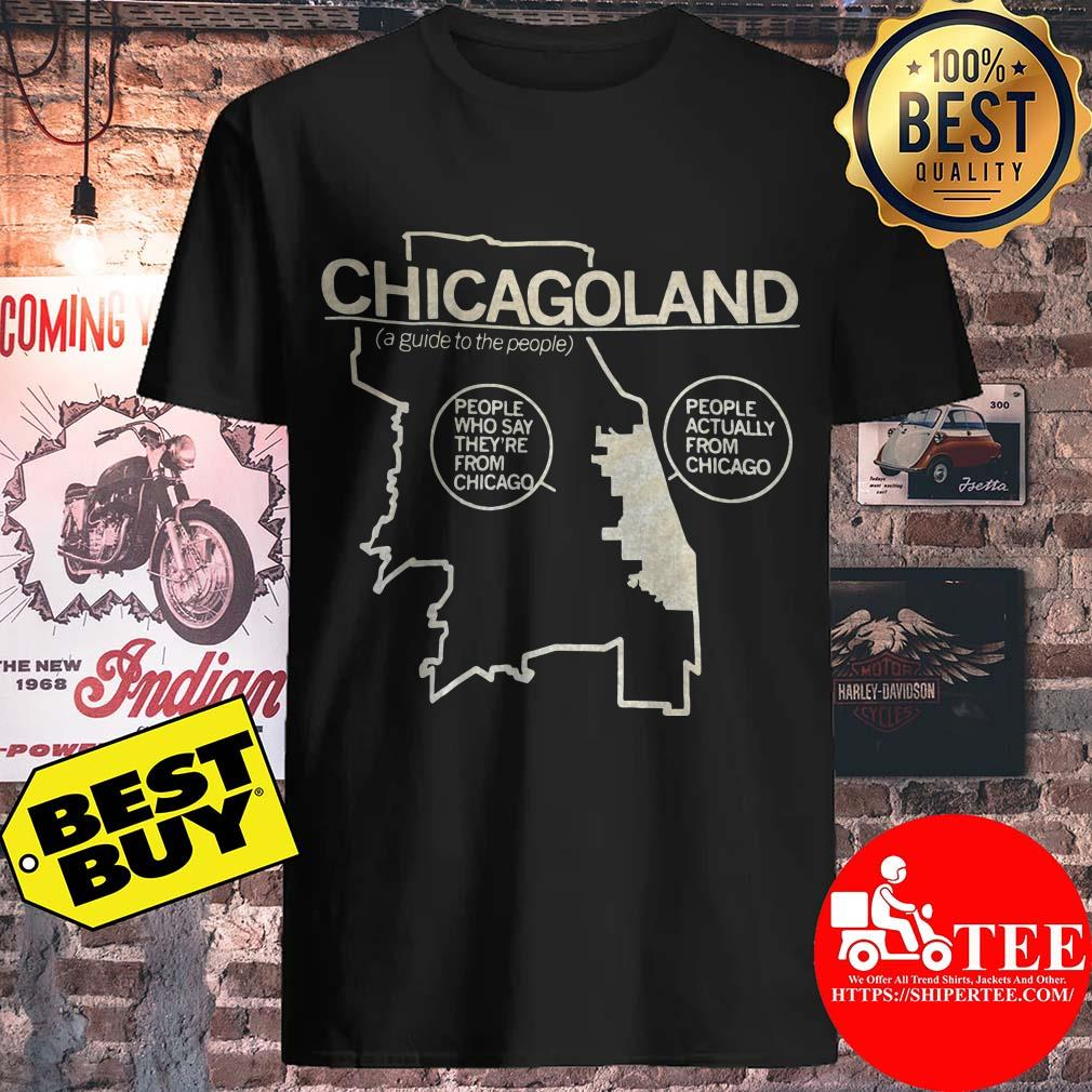 Chicagoland A Guide To The People Actually And Who Say They're From Chicago shirt