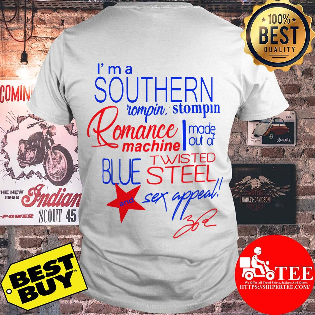 I'm a Southern Rompin Stompin Romance Machine made out of Twisted Blue Steel and Sex Appeal shirt