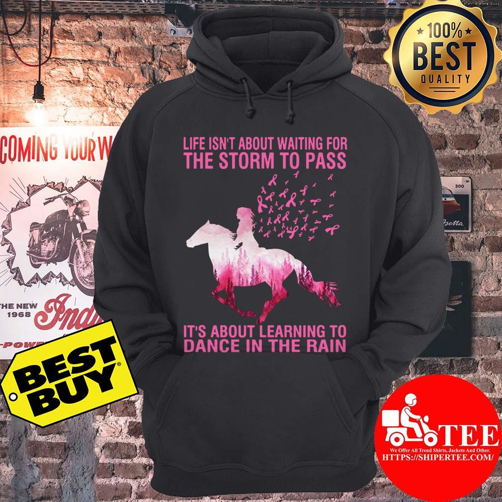 Life's Not About Waiting For The Storm To Pass It's About Learning To Dance In The Rain Breast Cancer Horse hoodie