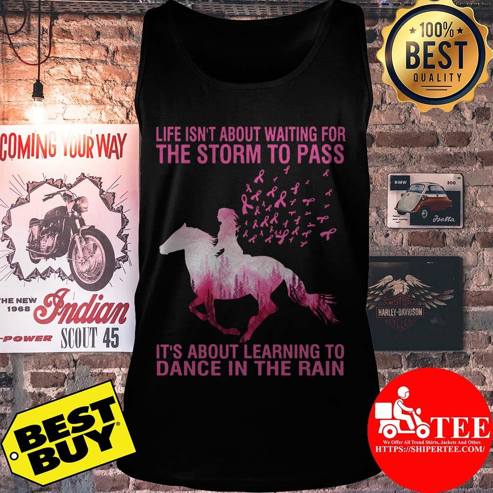Life's Not About Waiting For The Storm To Pass  It's About Learning To Dance In The Rain Breast Cancer Horse ladies tee