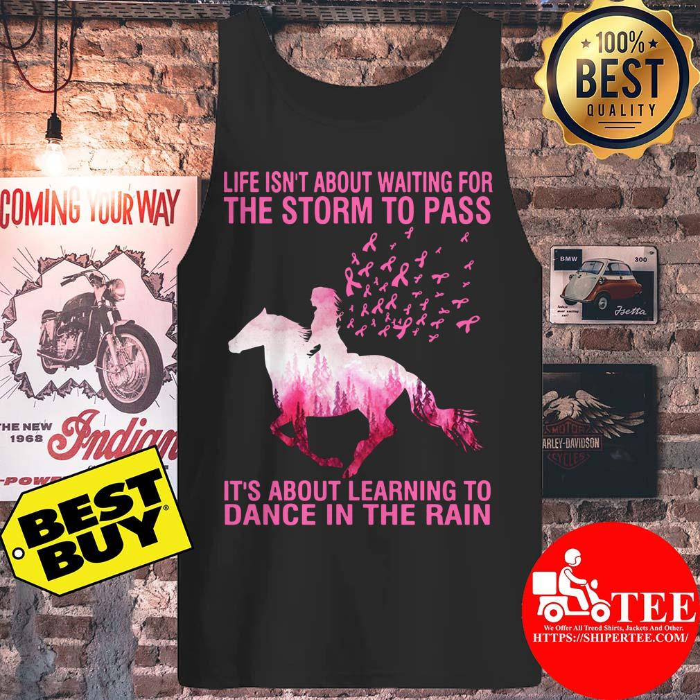 Life's Not About Waiting For The Storm To Pass  It's About Learning To Dance In The Rain Breast Cancer Horse tank top