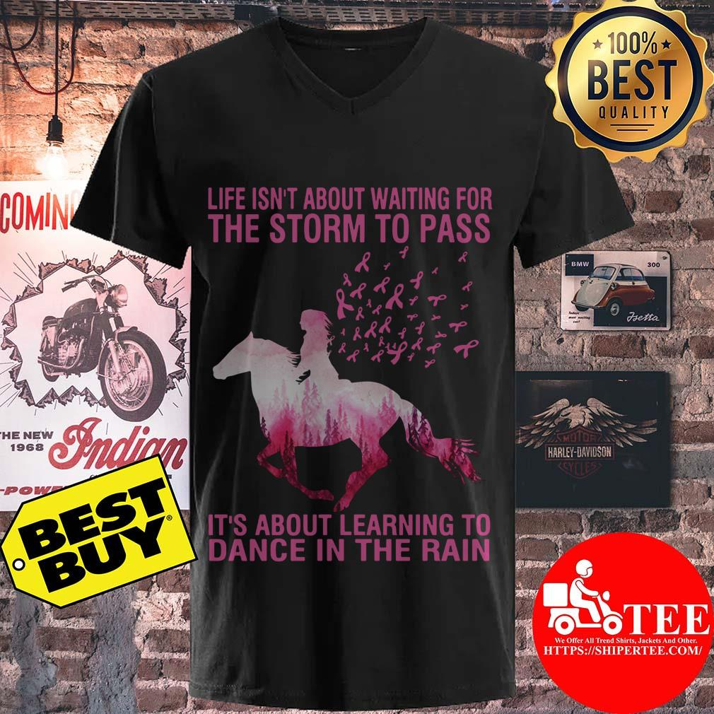 Life's Not About Waiting For The Storm To Pass  It's About Learning To Dance In The Rain Breast Cancer Horse v neck