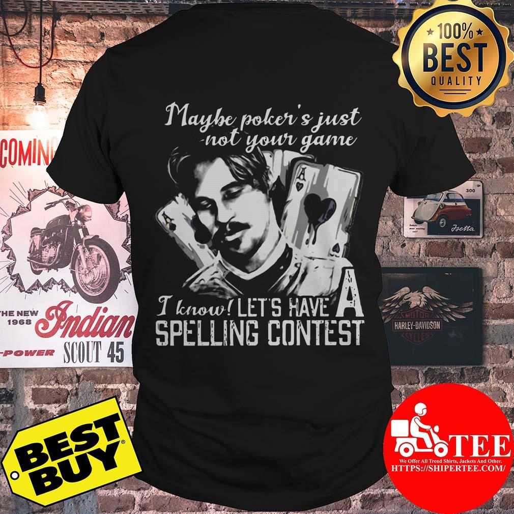 Maybe Poker's Not Your Game I know Let's Have A Spelling Contest shirt