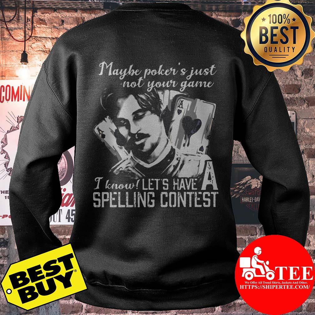 Maybe Poker's Not Your Game I know Let's Have A Spelling Contest sweatshirt