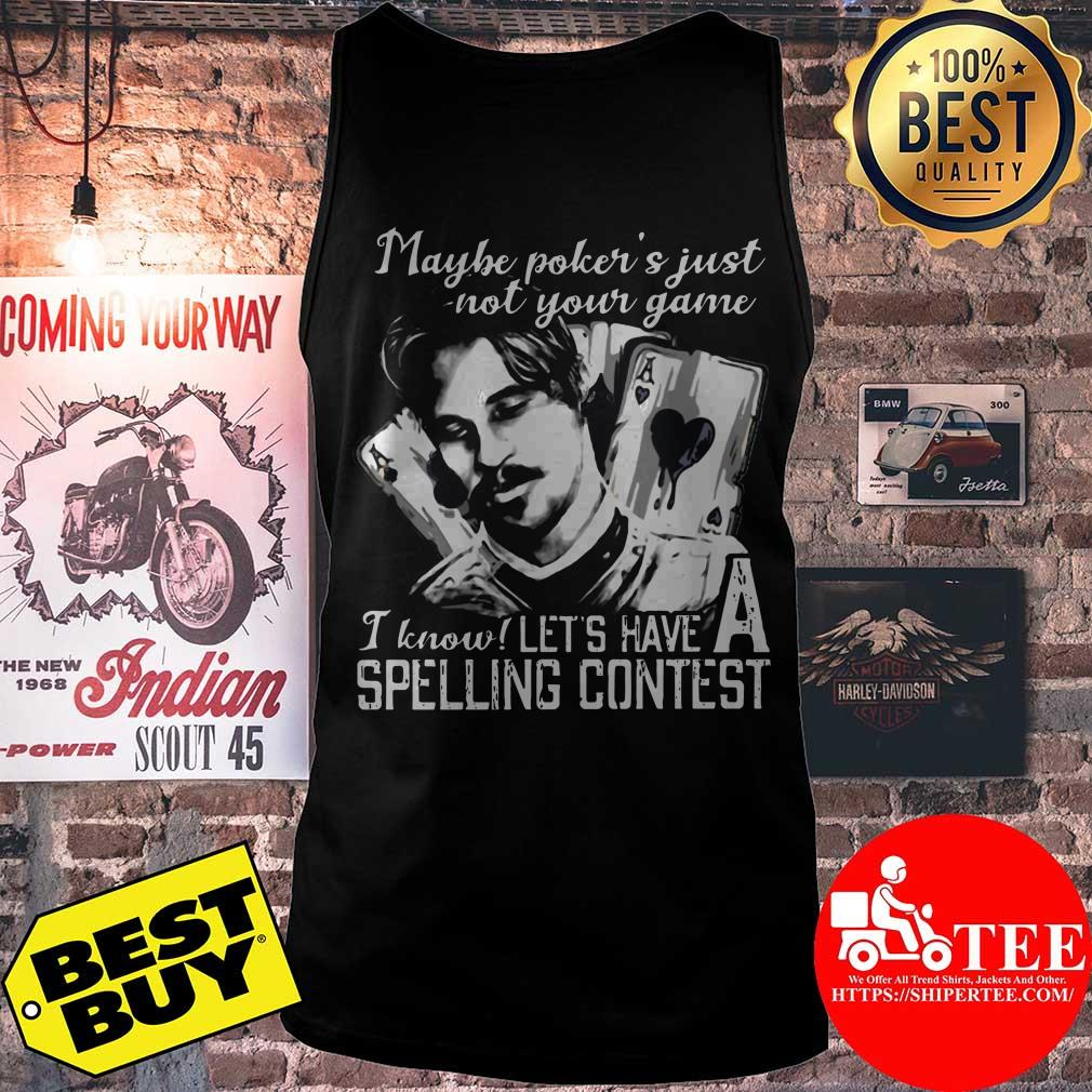 Maybe Poker's Not Your Game I know Let's Have A Spelling Contest tank top