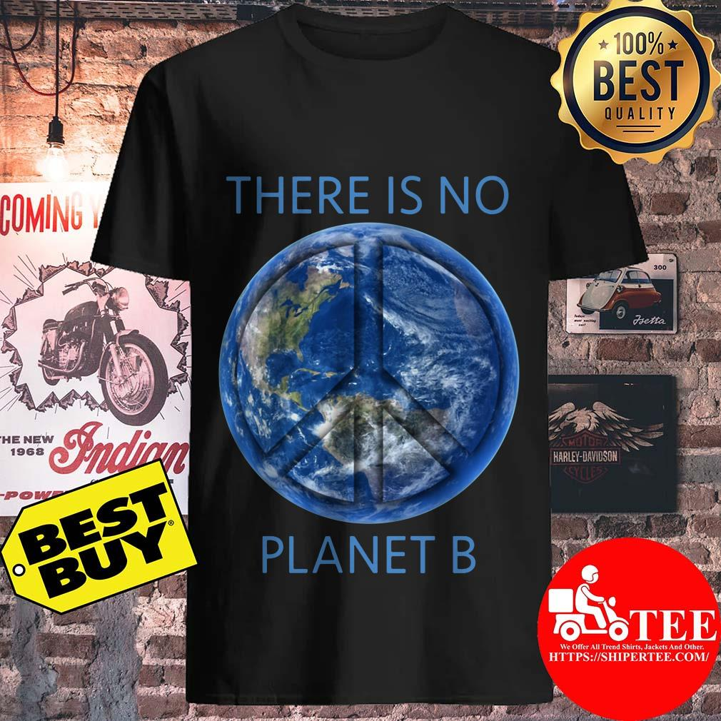 There Is No Planet B Earth Day shirt