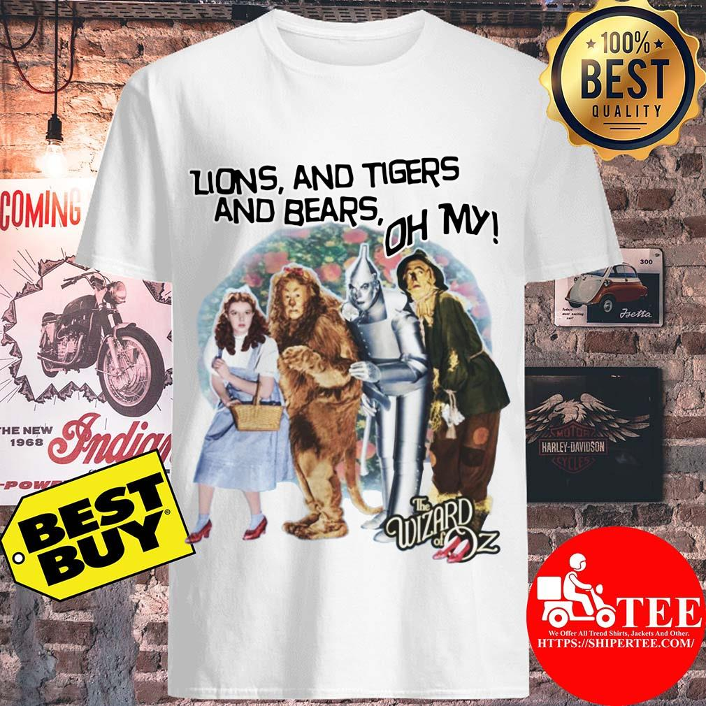 The Wizard Of Oz Lions And Tigers And Bears shirt