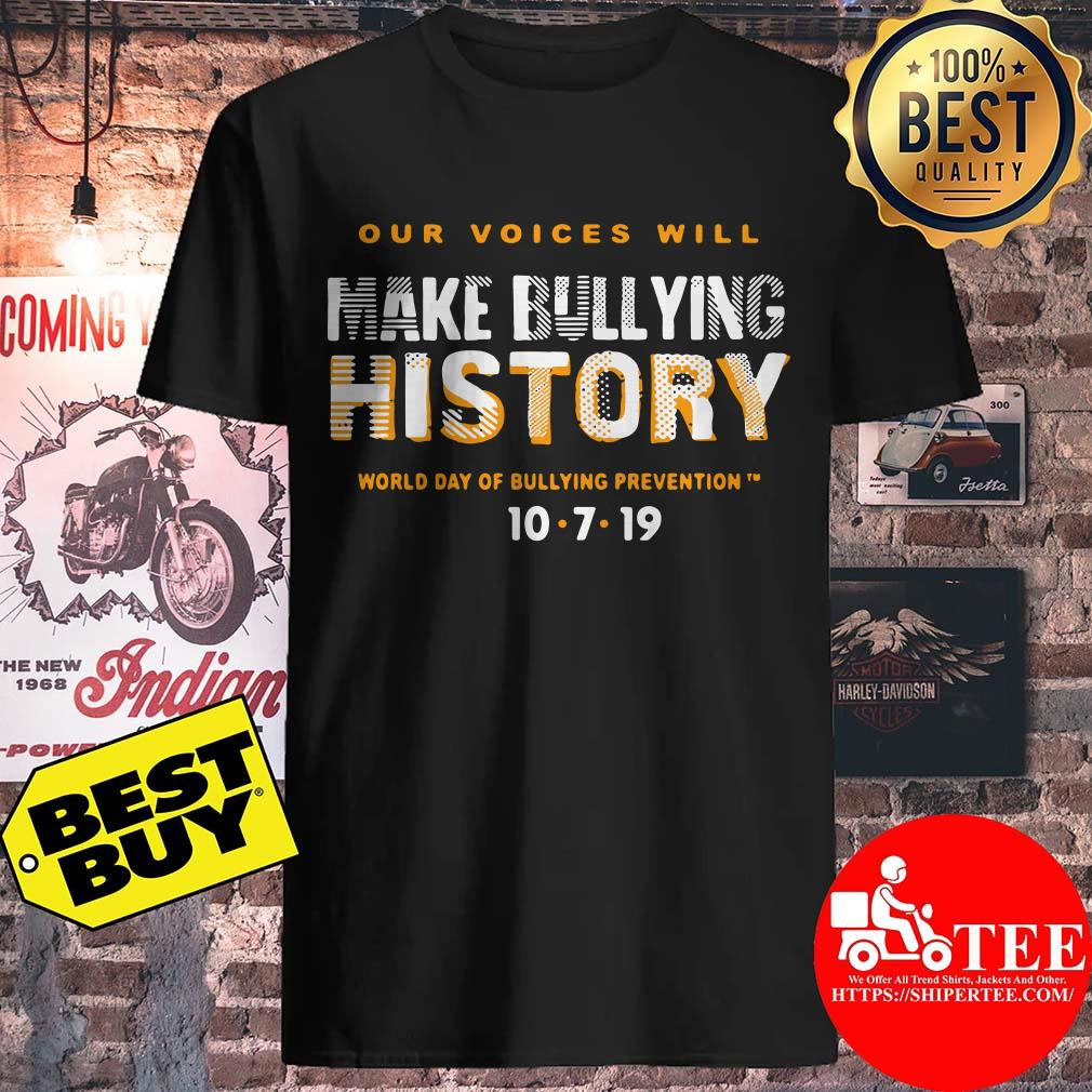Our Voices Will Make Bullying History World Day Of Bullying Prevention 10/7/2019 shirt
