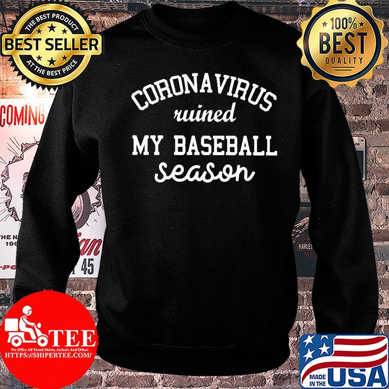 Corona virus ruined my baseball season shirt