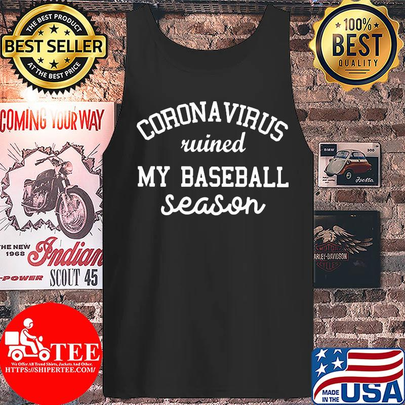 Corona virus ruined my baseball season s Tank top