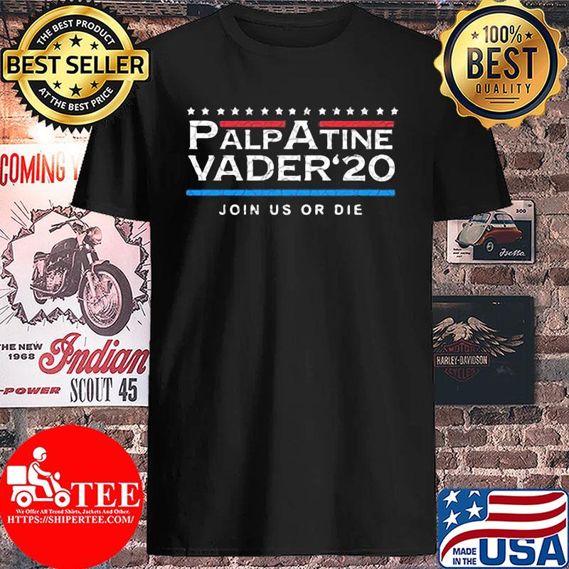 Official Palpatine Vader 20 Join Us Or Die Shirt Unisex