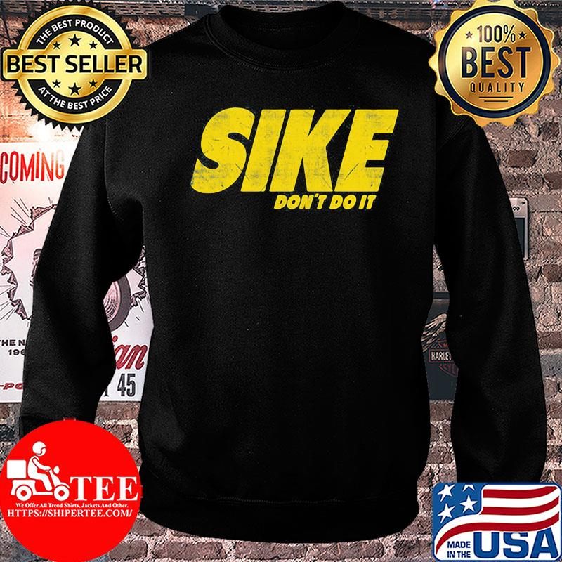 Official Sike don't do it shirt