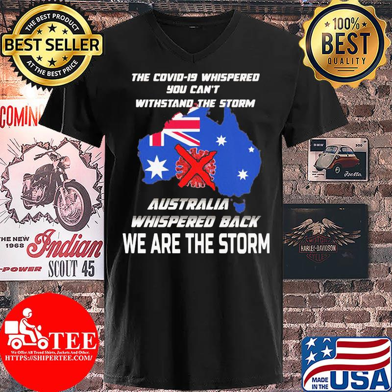 The Covid-19 whispered you can't withstand the storm Australia whispered back we are the storm s V-neck