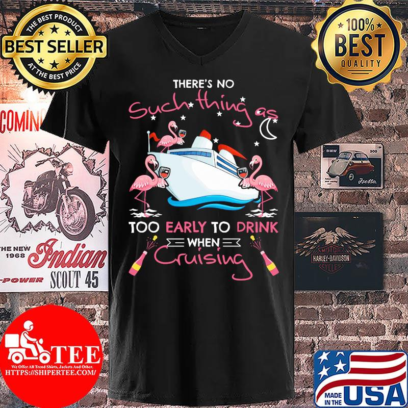 There's no such thing as too early to drink when cruising flamingo drink wine s V-neck
