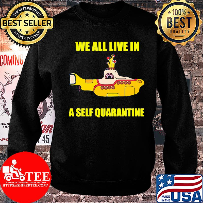 We all live in a self quarantine shirt