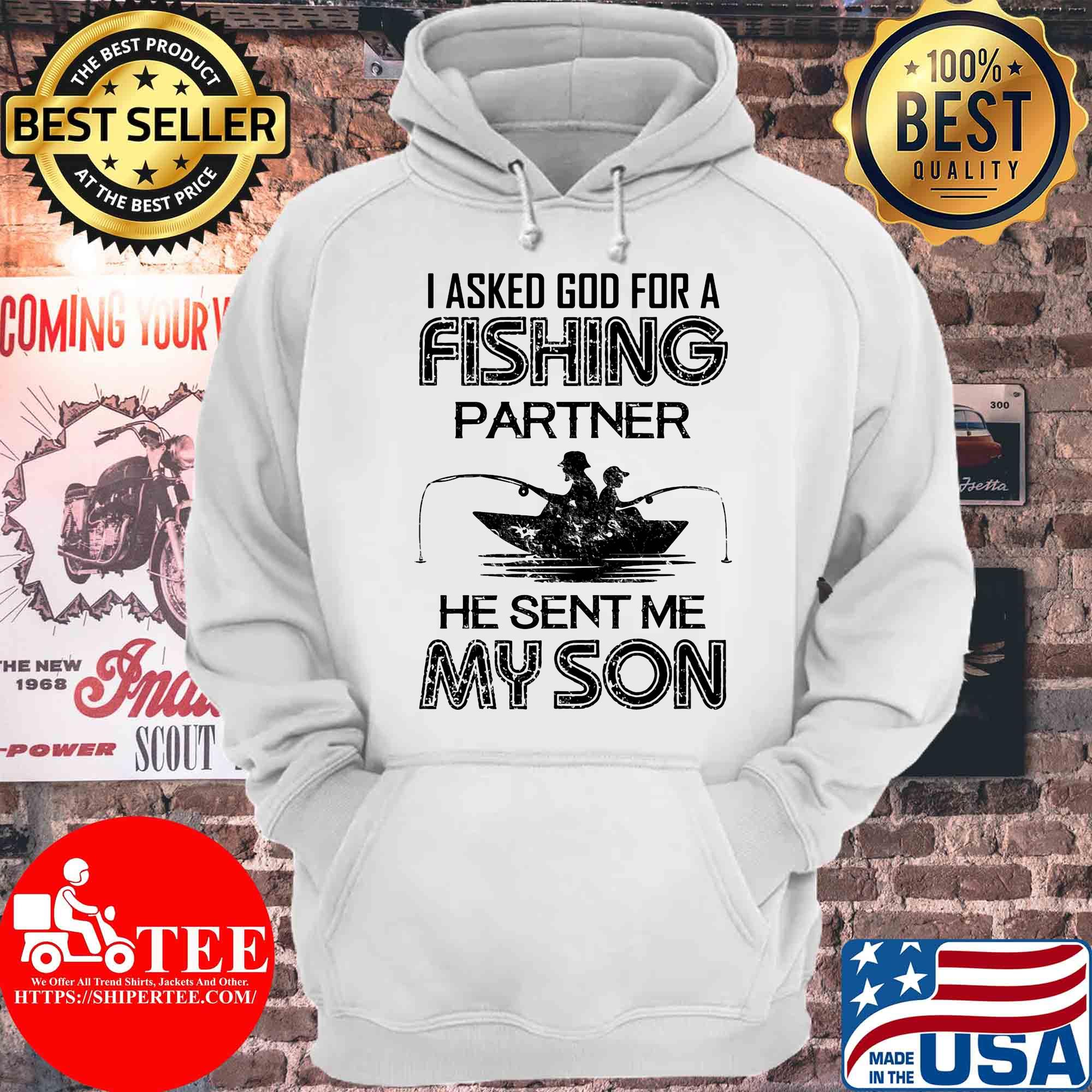 I asked god for a fishing partner he sent me my son s Hoodie