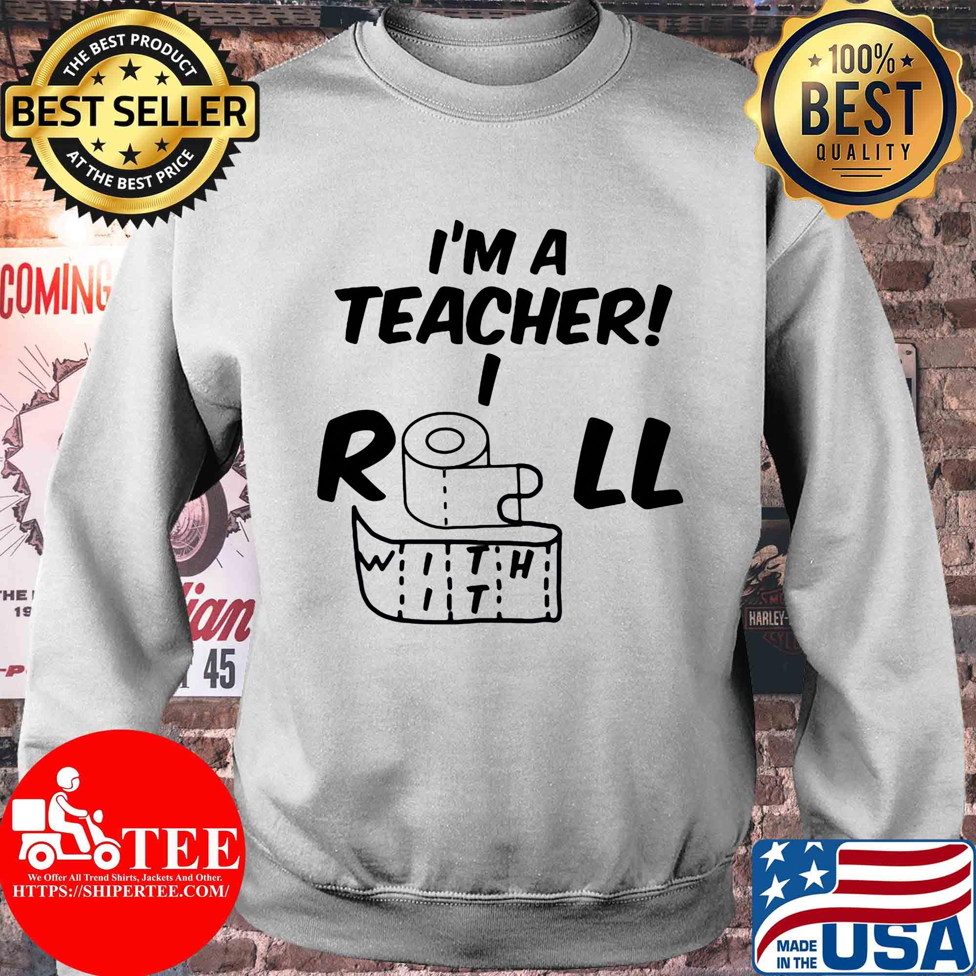 I'm a teacher I roll with it toilet paper Covid-19 shirt