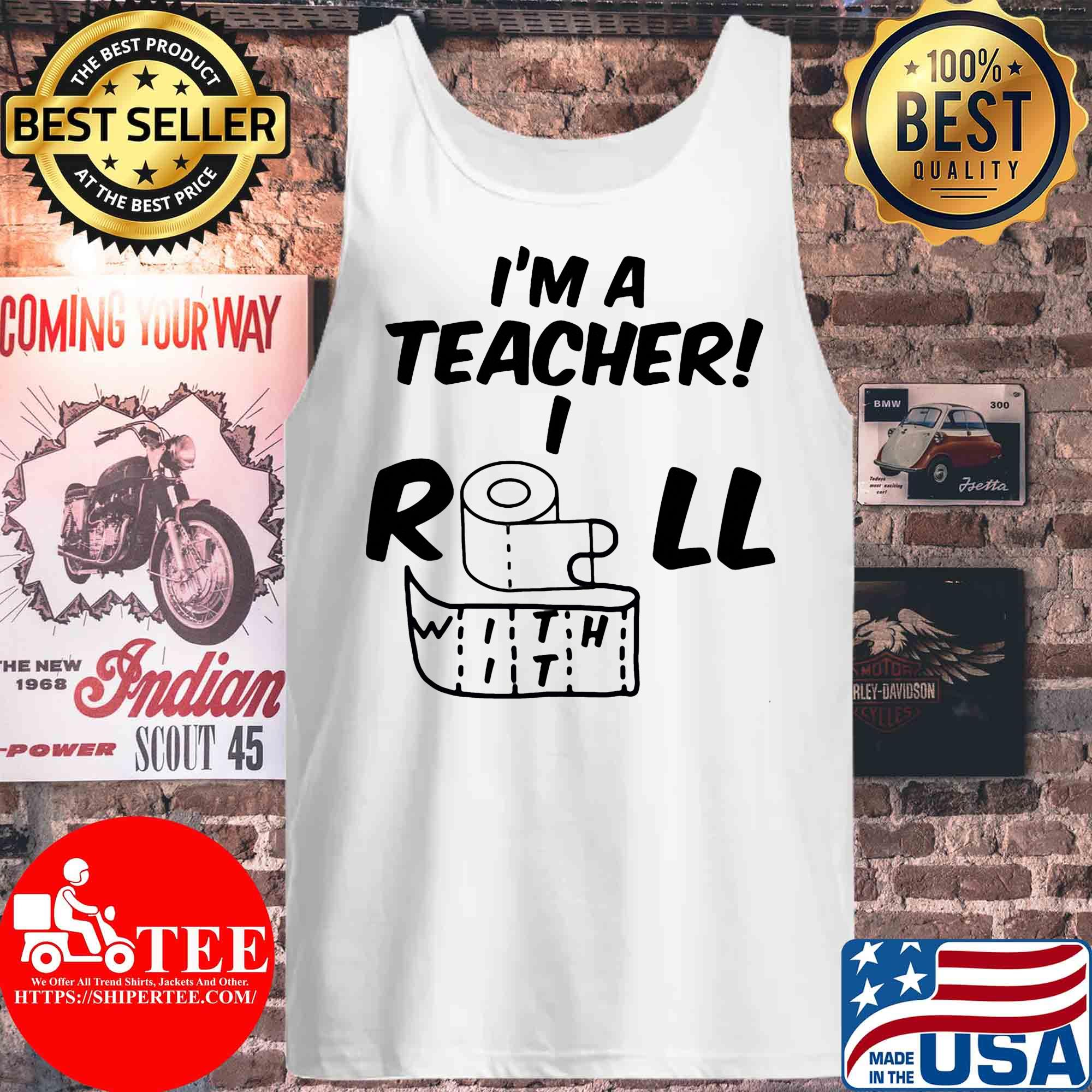 I'm a teacher I roll with it toilet paper Covid-19 s Tank top