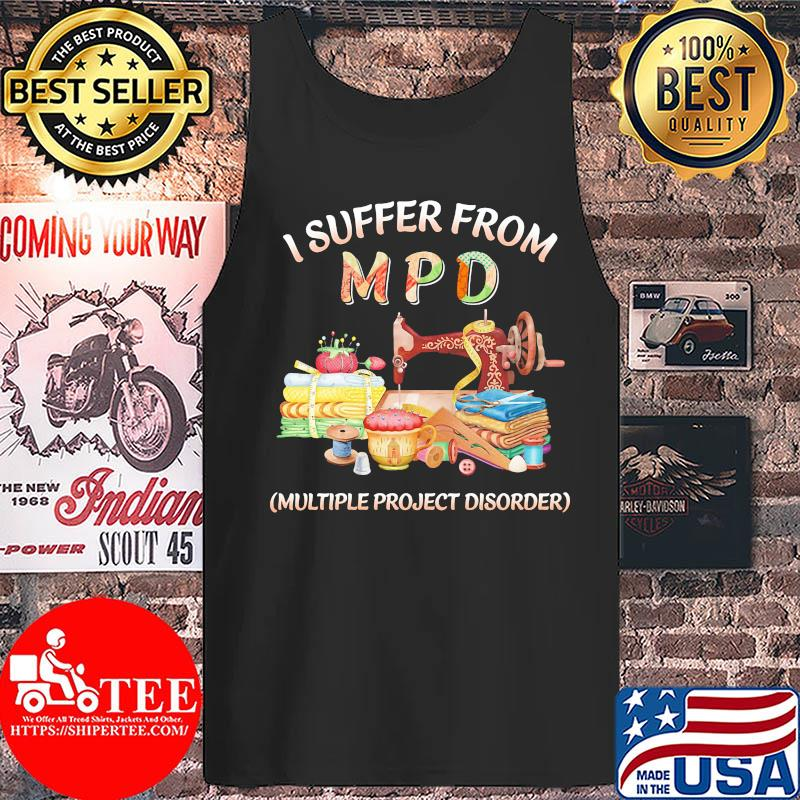 I suffer from MPD multiple project disorder s Tank top