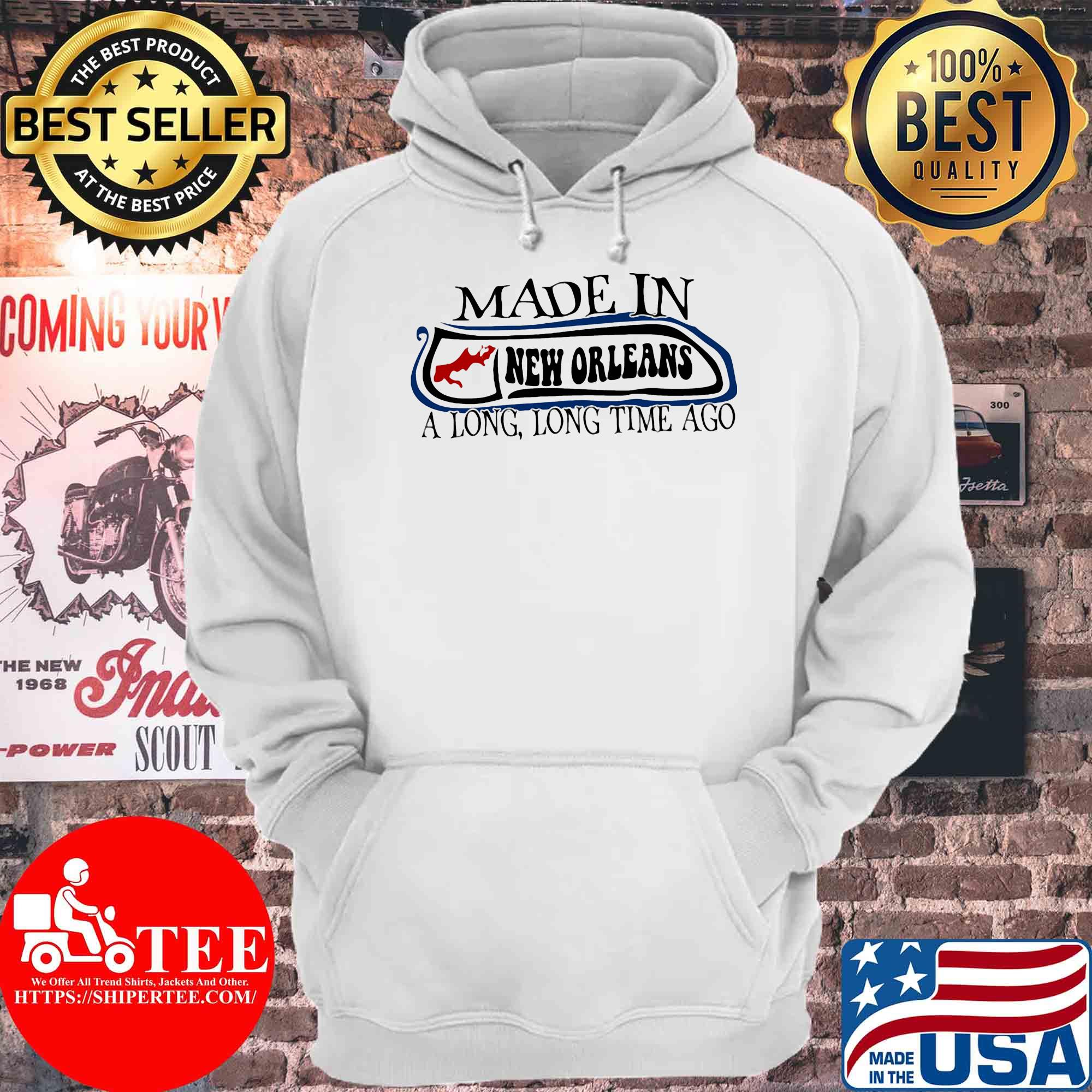 Made in New Orleans a long long time ago s Hoodie
