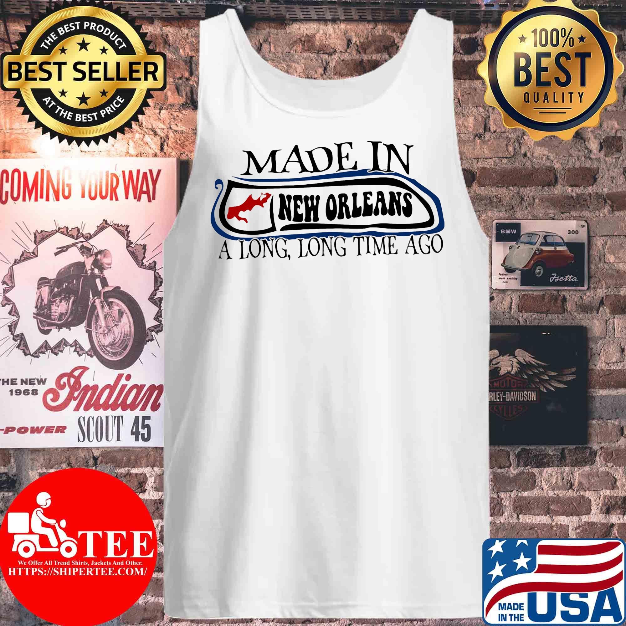 Made in New Orleans a long long time ago s Tank top