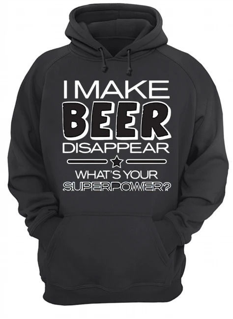 make-beer-disappear-whats-superpower-shirt