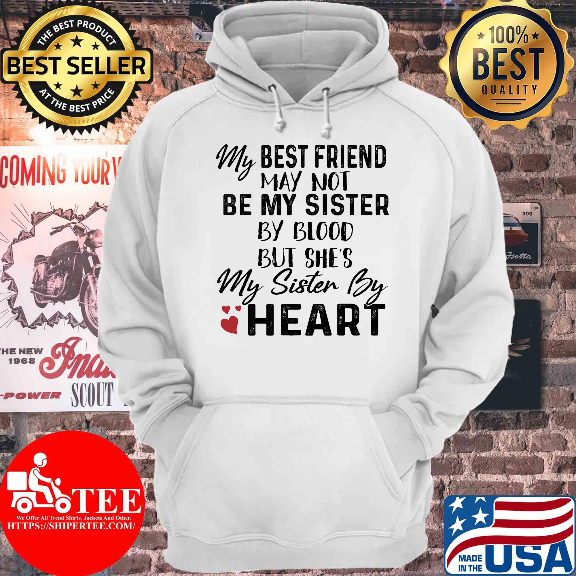 My best friend may not be my sister by blood but she's my sister by heart s Hoodie