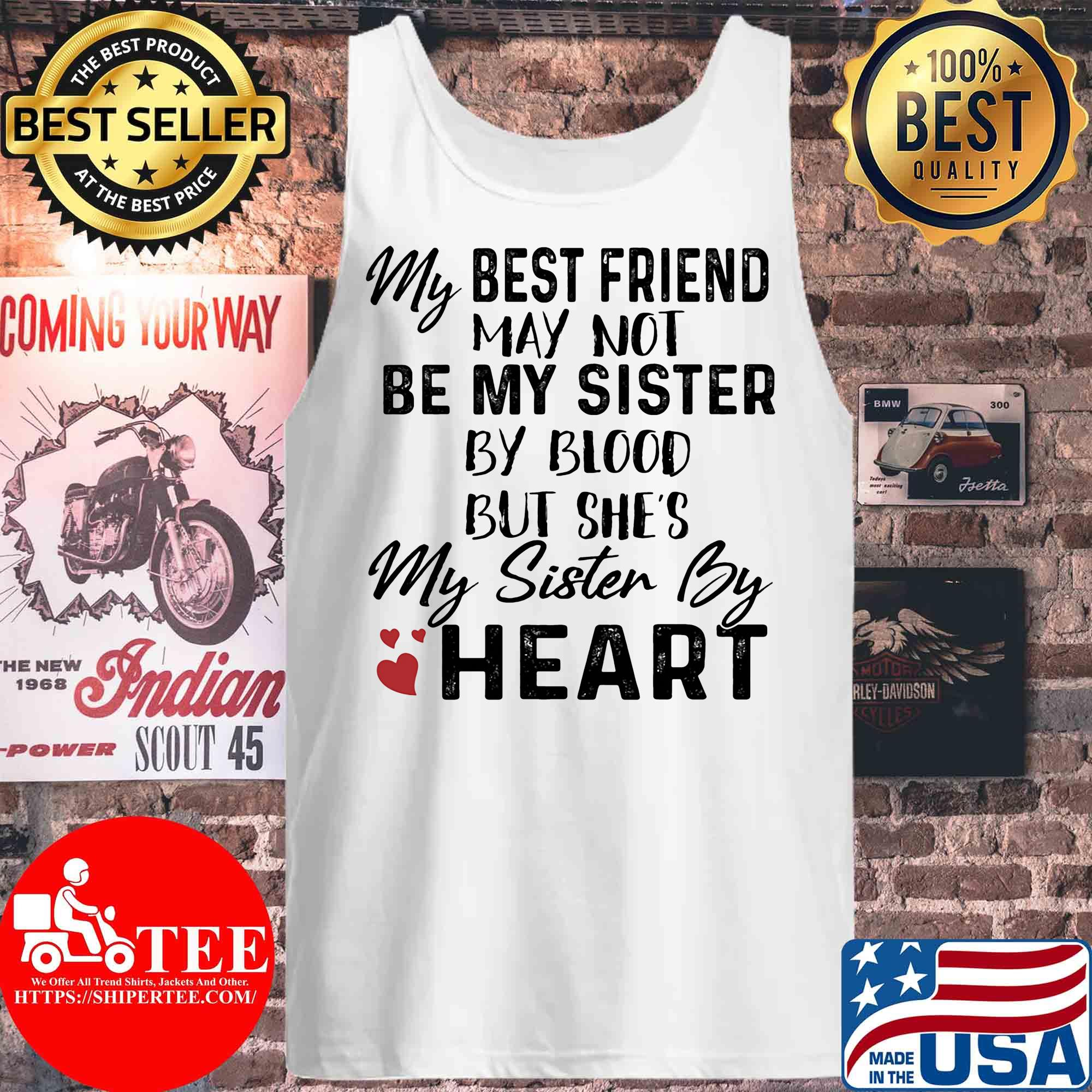 My best friend may not be my sister by blood but she's my sister by heart s Tank top