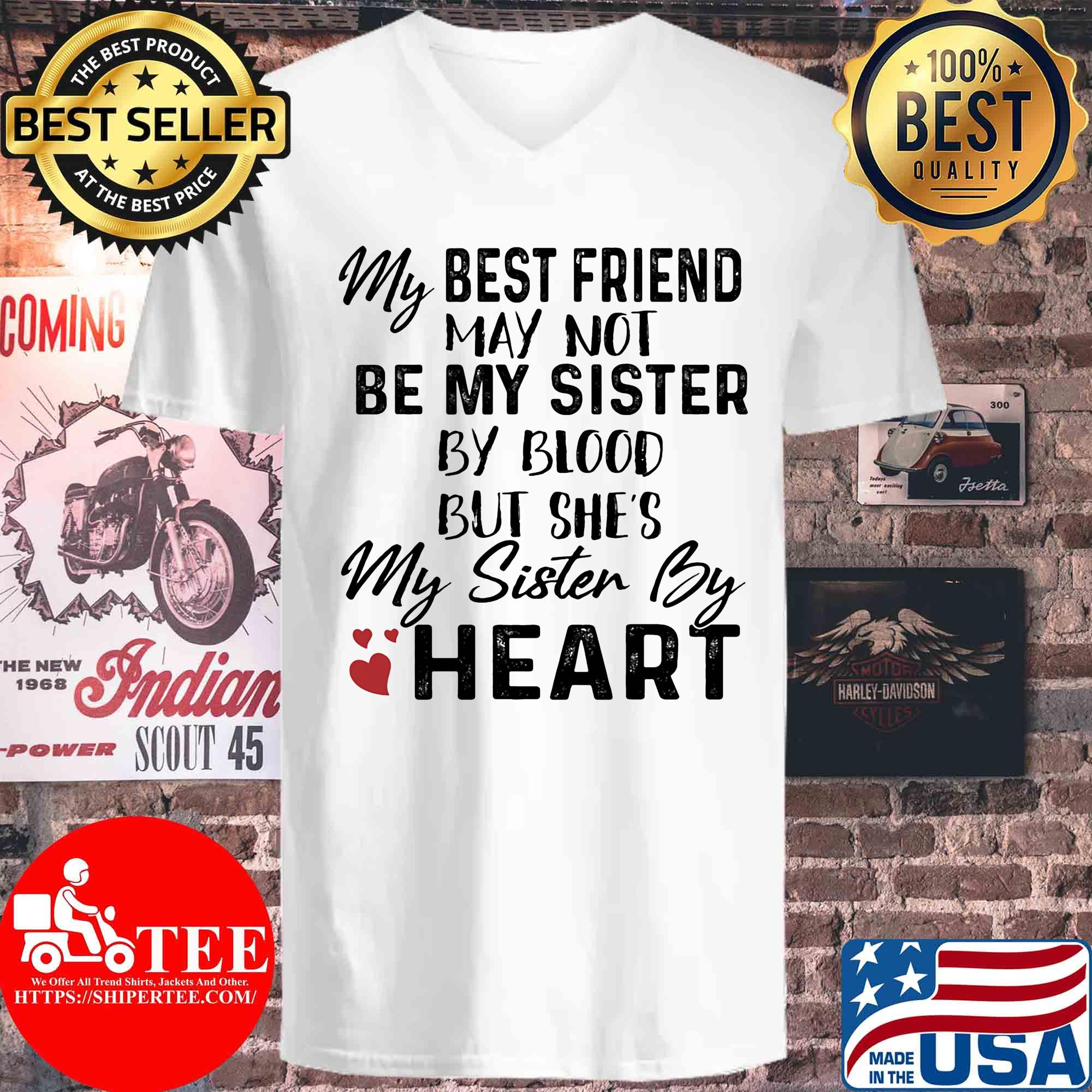My best friend may not be my sister by blood but she's my sister by heart s V-neck