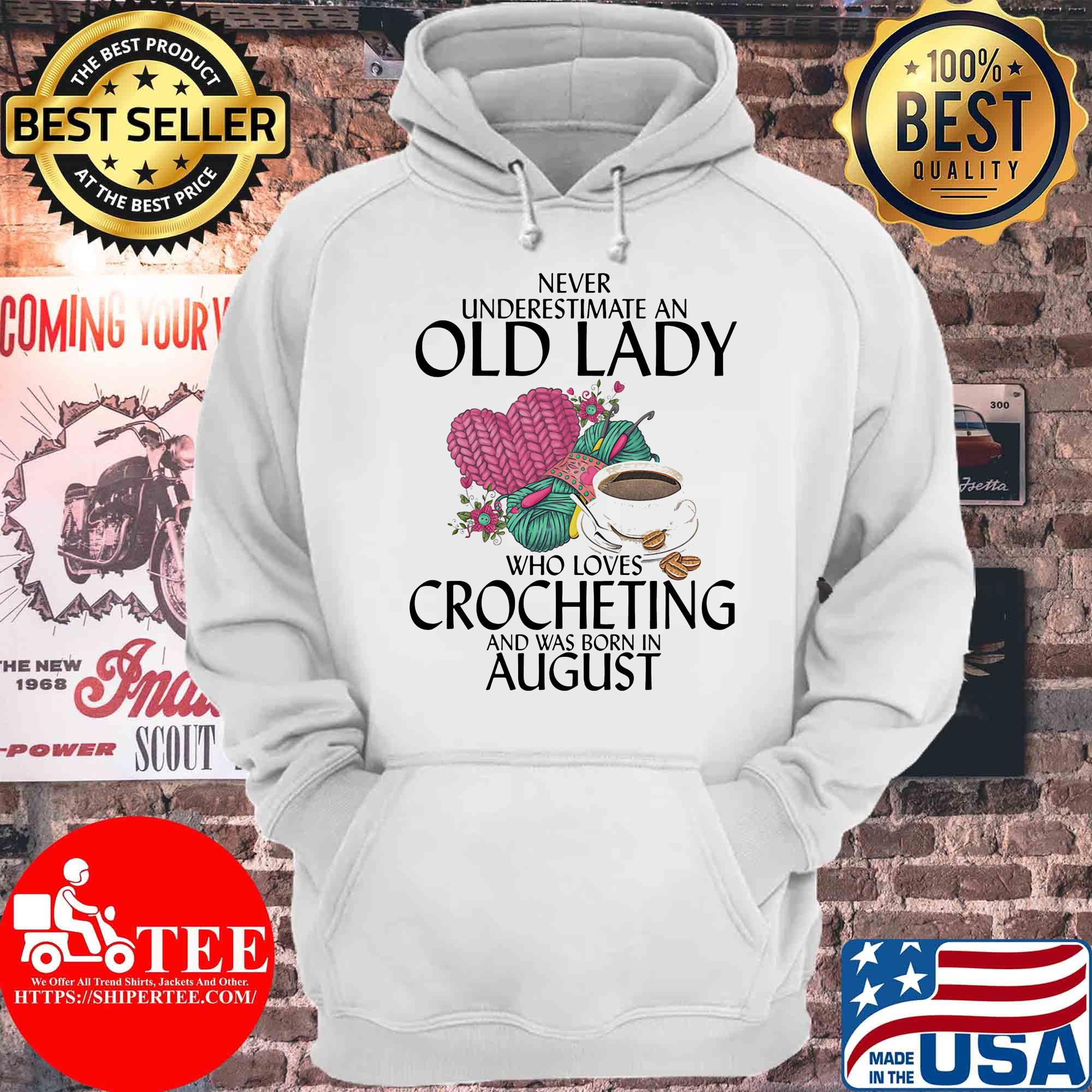 Never underestimate an old lady who knows Crocheting and was born in August s Hoodie