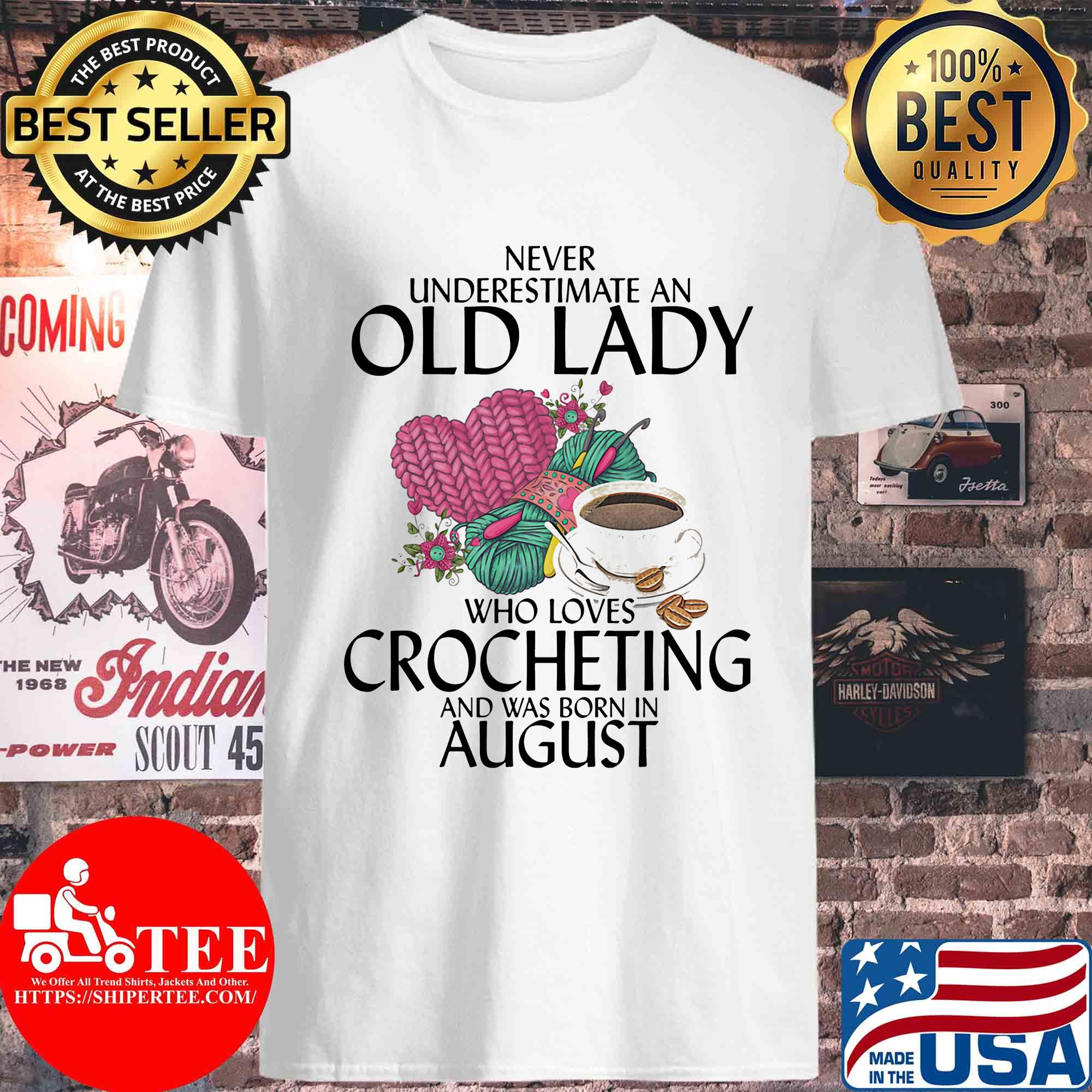 Never underestimate an old lady who knows Crocheting and was born in August s Unisex